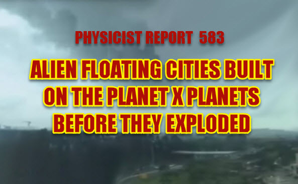 Physicist Report 583 Alien floating cities built on the Planet X planets before they exploded
