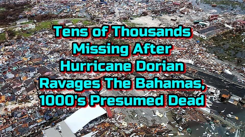 Tens of Thousands Missing After Hurricane Dorian Ravages The Bahamas, 1000's Presumed Dead