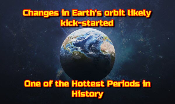 Changes in Earth's orbit likely kick-started one of the hottest periods in history