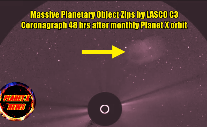Massive Planetary Object Zips by LASCO C3 Coronagraph 48 hrs after monthly Planet X orbit