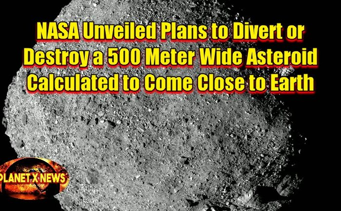 NASA Unveiled Plans to Divert or Destroy a 500 Meter Wide Asteroid Calculated to Come Close to Earth