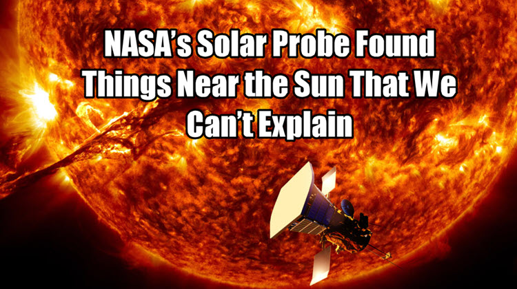 NASA's Solar Probe Found Things Near the Sun That We Can't Explain