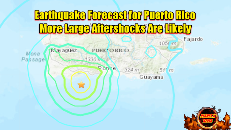 Earthquake Forecast for Puerto Rico - More Large Aftershocks Are Likely