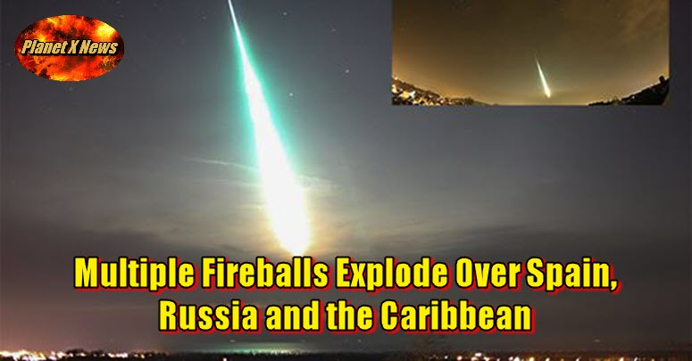 Multiple Fireballs Explode Over Spain, Russia and the Caribbean