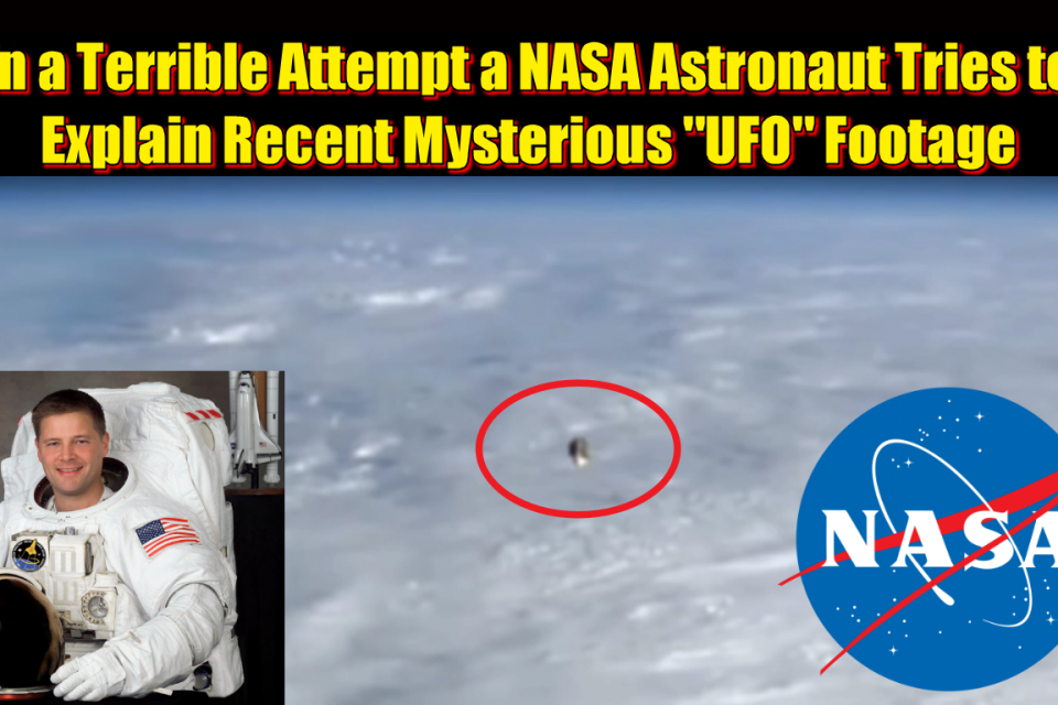 "In a Terrible Attempt a NASA Astronaut Tries to Explain Recent Mysterious ""UFO"" Footage"