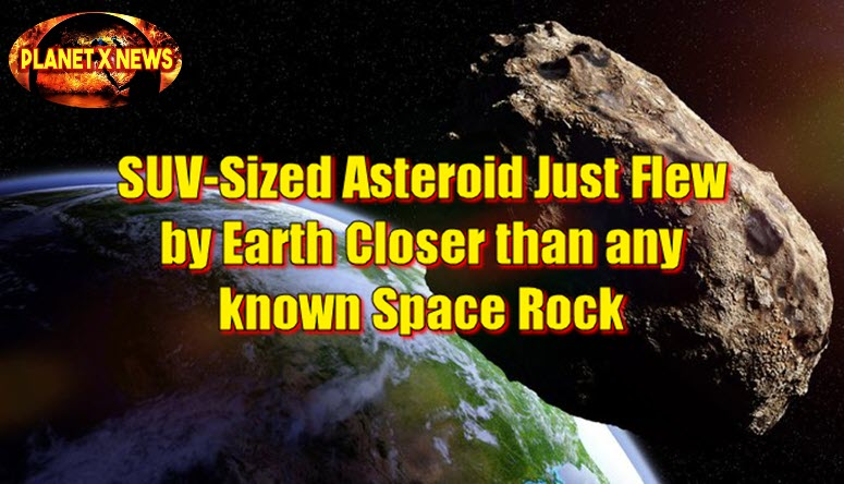 SUV-Sized Asteroid Just Flew by Earth Closer than any known Space Rock