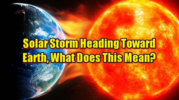 Solar Storm Heading Toward Earth, What Does This Mean?