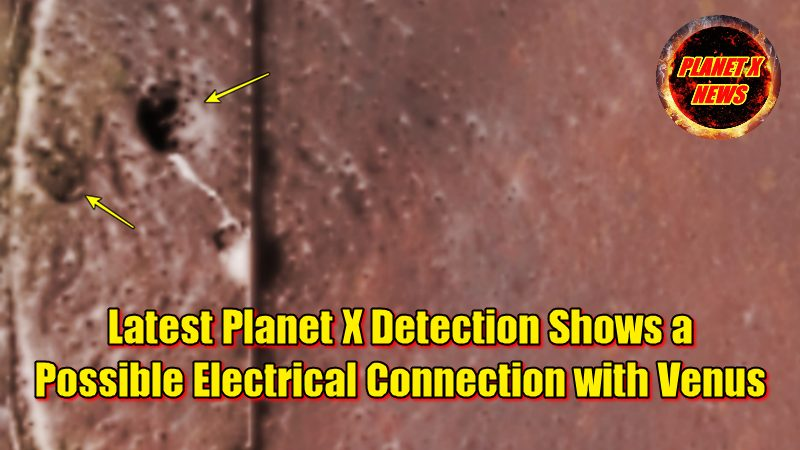 Latest Planet X Detection Shows a Possible Electrical Connection with Venus